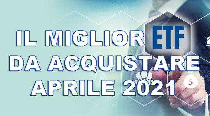 IL MIGLIOR ETF DA ACQUISTARE AD APRILE 2021