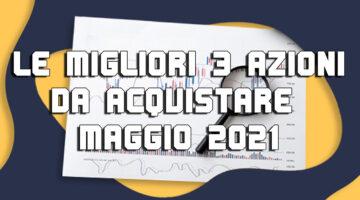 Azioni da acquistare a Maggio: le migliori 3